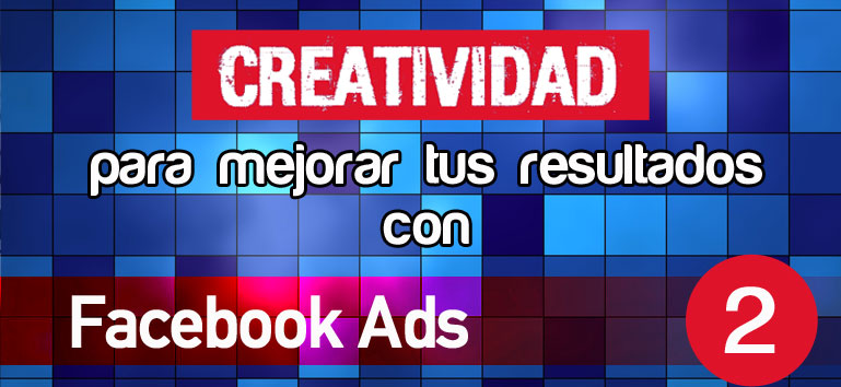 Creatividad para optimizar anuncios en Facebook